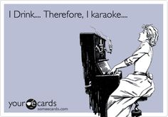 I Drink. Therefore, I karaoke. yeah thats pretty much the only time I can do it. Karaoke Funny, Karaoke Party, Job Humor, Fun Songs, E Cards, Story Of My Life, Amazing Quotes, Someecards, Funny Posts