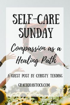 Self-Care Sunday: Compassion as a Healing Path