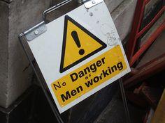 No Danger Of Men Working by Ben Sutherland, via Flickr