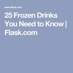 25 Frozen Drinks You Need to Know | Flask.com