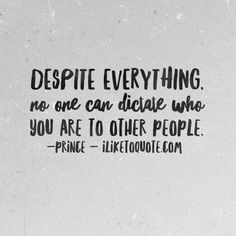 Despite everything, no one can dictate who you are to other people. Cutest Quotes, Confidence Quotes, Other People, Affirmations, Musicians, Prince, Motivation, Sayings, Words