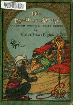 The endless story, and other Oriental tales retold; by Higgins, Violet Moore Published [1916] Topics Children's stories, American SHOW MORE Publisher Racine, Wis., Whitman Pub. Co Pages 92 Possible copyright status NOT_IN_COPYRIGHT Language English