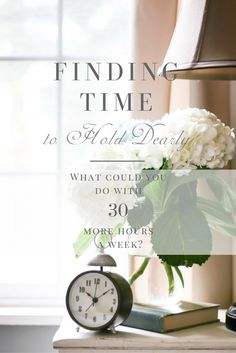 Finding Time to Hold Dearly: What could you do with 30 more hours a week? #timemanagement #productivity #mealplanning #organizing