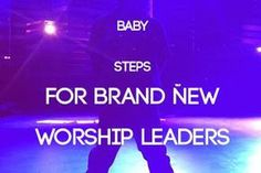 Baby Steps for Brand New Worship Leaders