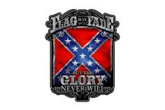 The Flag May Fade But The Glory Never Will. Rebel Glory Reflective Decal. from Mustang Loot