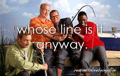 Whose Line Is It Anyway - Where everything is made up and the points don't matter.  I think I need to go to Whose Line addicts rehab.  But I won't mwahaha. Like you have no idea how in love with this show I am.