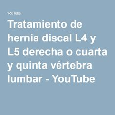 Tratamiento de hernia discal L4 y L5 derecha o cuarta y quinta vértebra  lumbar a3ac192688eb