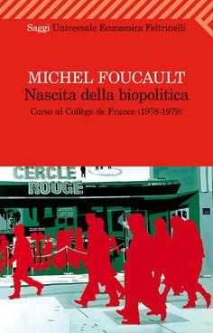 """Michel Foucault, Nascita della biopolitica - Corso al Collège de France (1978-1979). L'irruzione del mercato come luogo ultimo di verità, in una società in cui la sola domanda che conta davvero è: """"Come si governa all'interno di uno spazio di sovranità popolato da soggetti economici?"""". Edizione stabilita da Michel Sennellart."""