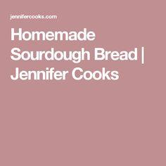Homemade Sourdough Bread | Jennifer Cooks