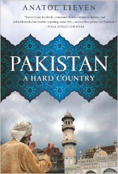 Pakistan, a hard country By Anatol Lieven