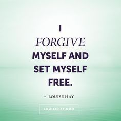 I forgive myself and set myself free.    daily affirmations + gratitude practice    law of attraction