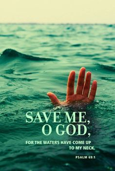 Save me O Lord Praying for anyone that feels this way or ever has. God will not leave you