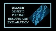 Cancer genetic testing and results explanation. #cancer #geneticcancer #genetictesting