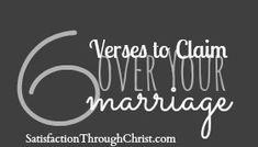 6 Key Bible Verses to Claim Over Your Marriage from Satisfaction Through Christ. Pass along to newly #engaged or #married couples!
