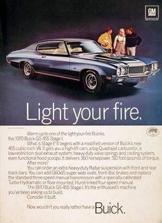 1970 Buick GS Stage 1 455 vintage ad. Light your fire. Features a high lift cam, Quadrajet carburetor, hood scoops and 455 V8 producing 360 h.p.