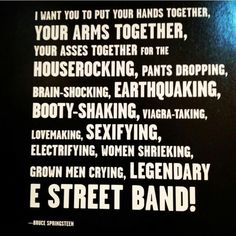 Seen them 153 times,every show an experience. Good Music, My Music, Bruce Springsteen Quotes, 90 Songs, The Boss Bruce, He Makes Me Happy, Boss Me, E Street Band, Born To Run