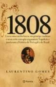 1808 Formato: Livro Autor: GOMES, LAURENTINO Idioma: PORTUGUES Editora: PLANETA DO BRASIL Assunto: HISTÓRIA DO BRASIL