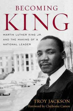 Becoming King : Martin Luther King, Jr. and the making of a national leader / Troy Jackson