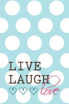 Live Laugh Love FREE Printable. Printed this for a framed pic at reagans upcoming birthday