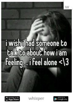 i wish i had someone to talk to about how i am feeling. People never ask oh wait they ask how you are doing but really do not want to hear the real answer. Just keep going and act like I'm ok and wear a smile I Feel Alone, Feeling Alone, Emo Quotes, True Quotes, Deep Love Poems, Feeling Blah, Suicide Quotes, New People, How I Feel