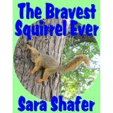 The Bravest Squirrel Ever (Kindle Edition)By Sara Shafer