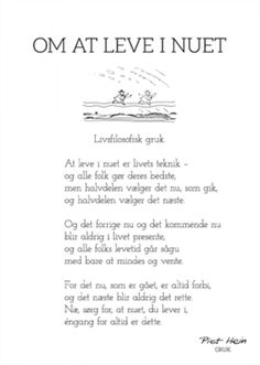 piet hein gruk plakat - Om at leve i nuet Words Quotes, Wise Words, Sayings, Motivational Quotes, Inspirational Quotes, Morning Motivation, Great Words, Good To Know, Best Quotes