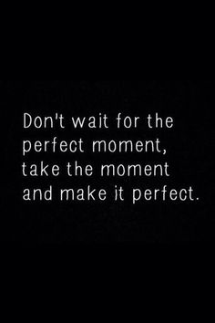 """The event industry is all about being given a moment and making it perfect! """"Don't wait for the perfect moment, take the moment and make it perfect"""" #eventprofs #wordsofwisdom"""