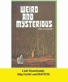 Weird and Mysterious (9780870659195) Ann Elwood , ISBN-10: 0870659197  , ISBN-13: 978-0870659195 ,  , tutorials , pdf , ebook , torrent , downloads , rapidshare , filesonic , hotfile , megaupload , fileserve