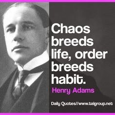 Career Lesson: Chaos breeds life, order breeds habit. #Leadership #Quote #Tech #Business #Inspire #Chaos #Stress