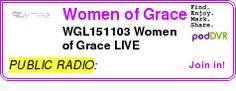 #PUBLIC #PODCAST  Women of Grace    WGL151103 Women of Grace LIVE    LISTEN...  http://podDVR.COM/?c=a0d242d8-8c7b-a68a-0ed8-74f81eb4d041