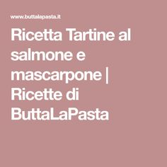 Ricetta Tartine al salmone e mascarpone   Ricette di ButtaLaPasta