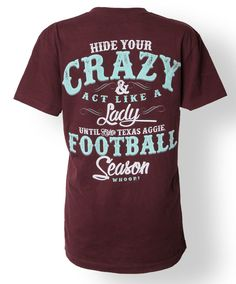 "T-shirt that reads, ""Hide your crazy and act like a lady until Fightin' Texas Aggie Football Season. Whoop!"" #AggieGifts #AggieStyle"