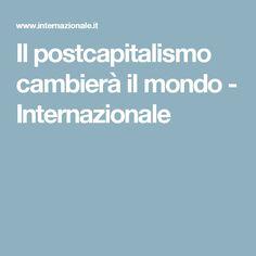 Il postcapitalismo cambierà il mondo - Internazionale
