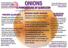 Onion Benefits: Prevent allergies, prevent plaque build up, ease swelling and joint stiffness from arthritis, lower cancer risk, inhibit tumor growth, lower lung cancer, prevent heart disease, improve prostate health, lower severity of bladder infections.  Found on Celestial Healing Wellness Center on Facebook