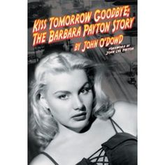 Kiss Tomorrow Goodbye: The Barbara Payton Story.    I got this book a few years back and Payton's story has never left me, it's a real life Hollywood tragedy with all the glamour you'd expect and a whole heap of scandal and filth.