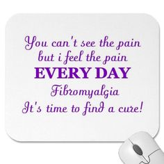 You can't see the pain but I feel the pain everyday .Let's find a cure for #fibromyalgia