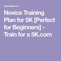 Novice Training Plan for 5K [Perfect for Beginners] - Train for a 5K.com