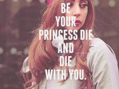 Be your princess die and die with you