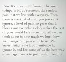 """"""".... Then there is the kind of pain you just can't ignore, a level of pain so great that it blocks out everything else..."""""""