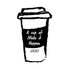 A cup of make it happen.