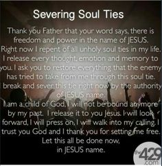 Its very important to say a soul tie pray. What is bound on earth is bound in heaven . Make sure you want to be bound to sonething. Emotional affairs are good exampkes of Soul Ties. Say this prayer to break the bond. Prayer Scriptures, Bible Prayers, Faith Prayer, God Prayer, Prayer Quotes, Power Of Prayer, Prayer For Lost Souls, Prayer Of Praise, Deliverance Prayers