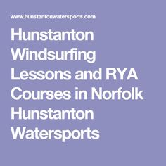 Hunstanton Windsurfing Lessons and RYA Courses in Norfolk Hunstanton Watersports