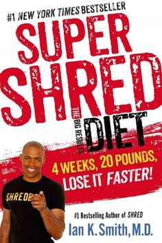 Super Shred: The Big Results Diet: 4 Weeks, 20 Pounds, Lose It Faster! Super Shred: The Big Results Diet: 4 Weeks, 20 Pounds, Lose It Faste. Weight Loss Plans, Fast Weight Loss, Weight Loss Program, Diet Program, Fat Fast, Super Shred Diet, Dr Ian Smith, Lose 20 Pounds Fast, 10 Pounds