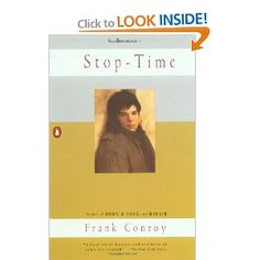 """""""Stop-Time: A Memoir"""" by Frank Conroy.  Just finished reading this after hearing a recommendation from Nancy Pearl...she's read everything and this is her favorite memoir of all time.  Written in 1967 and tells the coming of age story of Conroy through the Depression and into young adulthood.   It was a truly great read!"""