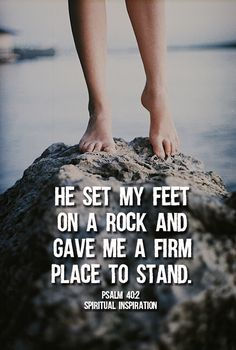 Bible Verses About Strength: He set my feet on a rock and gave me a firm place to stand. Psalm *bible art, verse of the day, inspiration, encouragement* Bible Verses Quotes, Bible Scriptures, Faith Quotes, Bible Art, Pastor Quotes, Best Bible Verses, Psalm 40, Spiritual Inspiration, God Is Good