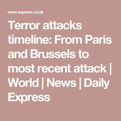 Terror attacks timeline:From Paris and Brussels to most recent attack | World | News | Daily Express