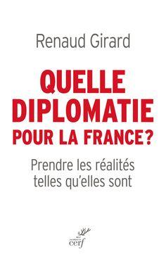 """Sortie 17/03 : Découvrez """"Quelle diplomatie pour la France?"""" de Renaud Girard"""