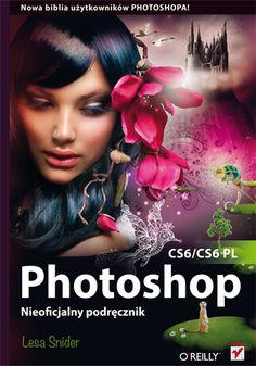 """""""Photoshop CS6/CS6 PL. Nieoficjalny podręcznik"""" - techniki edycji zdjęć.    #helion #ksiazka #photoshop"""