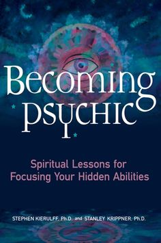 Becoming Psychic Spirtiual Lessons for Focusing Your Hidden Abilities - Kierulff and Krippner by Disclosure Project