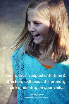 Your words, coupled with time & affection, will leave the primary mark of identity on your child. - Jimmy Seibert, Parenting Without Regret